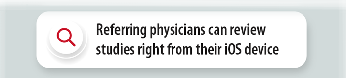 Referring physicians can review studies right from their iOS device